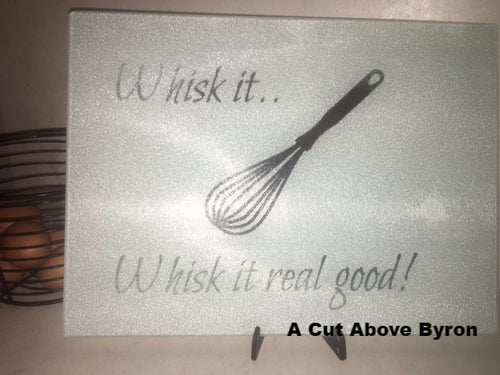 Whisk it - whisk it real good ! Glass cutting board
