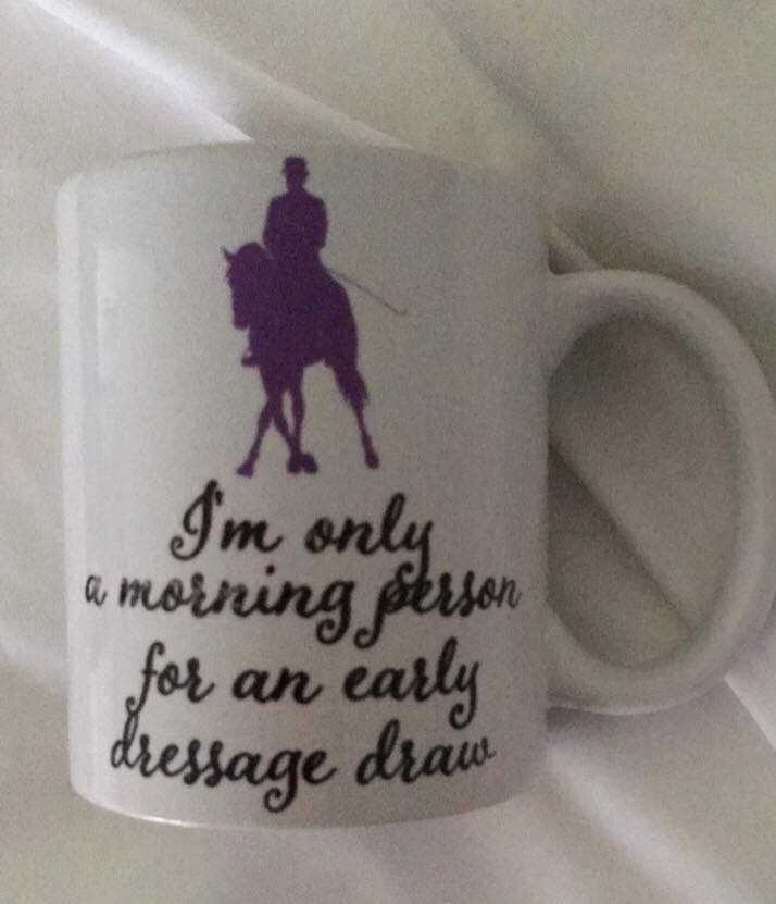 I'm only a morning person for an early dressage draw Mug