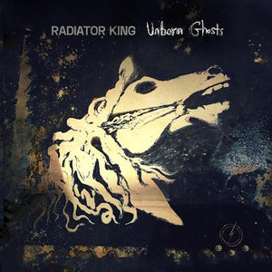Unborn Ghosts, new album by Radiator King available for ***PRE-ORDER*** Today!