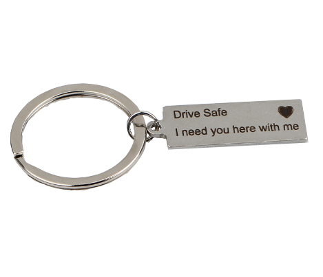 Drive Safe, I Need You Here With Me Keychain