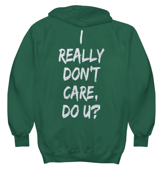 I Really Don't Care Hoodie