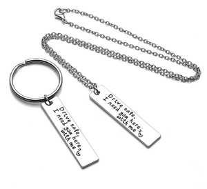 Drive Safe, I Need You Here With Me Keychain + Necklace