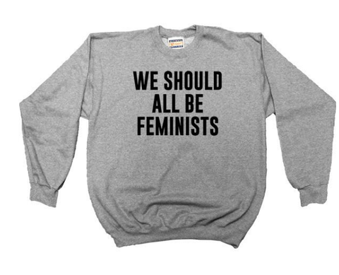 We Should All Be Feminists Women's Sweatshirt
