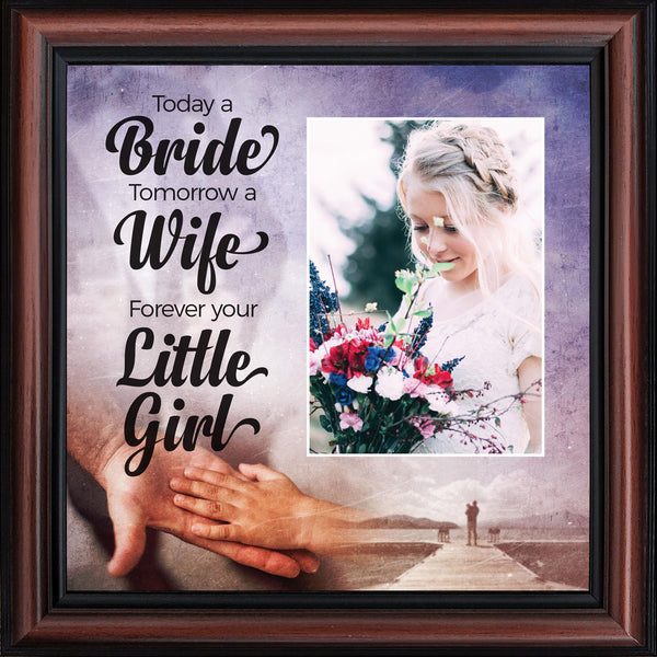 Today a Bride, Tomorrow a Wife, Forever Your Little Girl, Father of the Bride Gift, Wedding Frame 10x10 6389