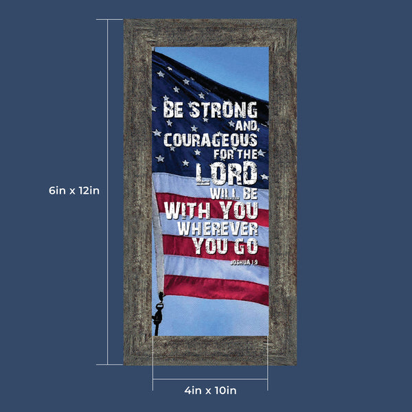 Be Strong and Courageous, Biblical Military Gift for those in Service, American Flag Picture Frame, 6x12 7350