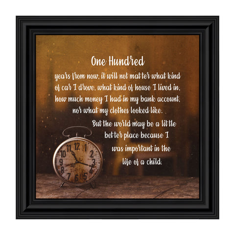 One Hundred Years From Now, Gift for Teacher, Parents, or Mentor Picture Frame 10x10 8636