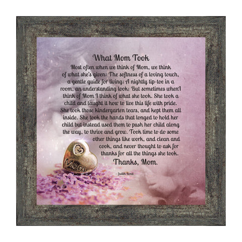 What Mom Took, Thanking Mother for Everything She Gave to Her Family, Framed Poem, 10x10 8644