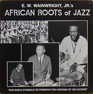 E.W. Wainwright, Jr.'s African Roots Of Jazz | E.W. Wainwright, Jr.'s African Roots Of Jazz (New)