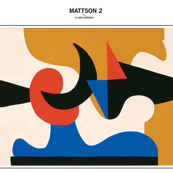 "The Mattson 2 | Play ""A Love Supreme"" (New)"