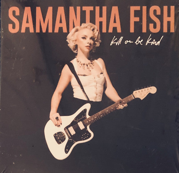 Samantha Fish | Kill Or Be Kind (New)