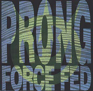 Prong | Force Fed