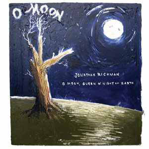 Jonathan Richman | O Moon, Queen Of Night On Earth