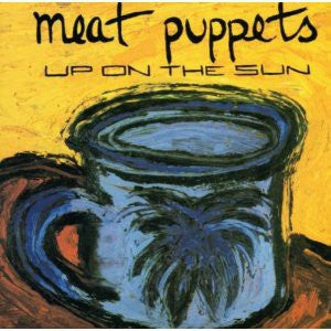 Meat Puppets | Up On The Sun (New)