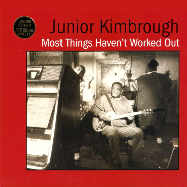 Junior Kimbrough | Most Things Haven't Worked Out (New)