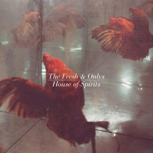 The Fresh & Onlys | House Of Spirits (New)