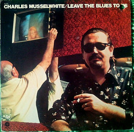 Charlie Musselwhite | Leave The Blues To Us
