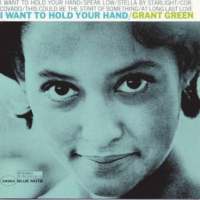 Grant Green | I Want To Hold Your Hand (New)