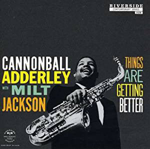 Cannonball Adderley | Things Are Getting Better
