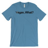 Vegan, What? Unisex T-shirt (black ink)