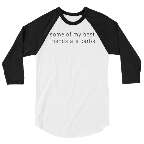 some of my best friends are carbs - 3/4 sleeve Raglan Shirt