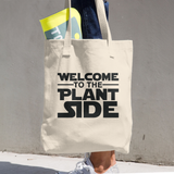 Welcome to the Plant Side - Cotton Tote Bag