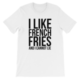 I Like French Fries And I Cannot Lie - Unisex T-Shirt (black ink)