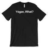 Vegan, What? - Unisex T-shirt