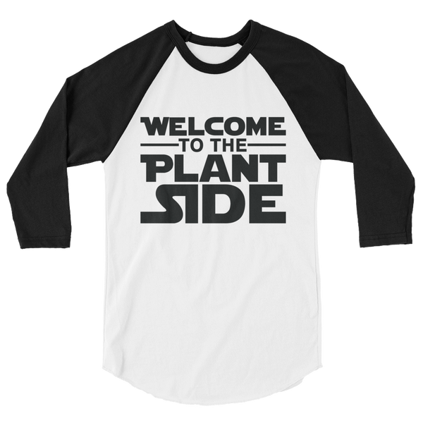 Welcome to the Plant Side - 3/4 sleeve Raglan Shirt