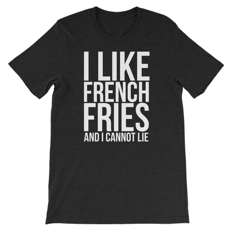 I Like French Fries And I Cannot Lie