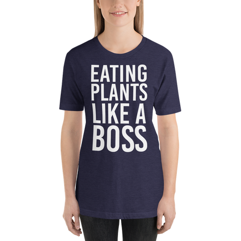 Eating Plants Like A Boss - Unisex T-shirt