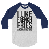 I Like French Fries And I Cannot Lie - 3/4 sleeve Raglan Shirt