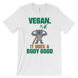 Vegan. It Does A Body Good - Unisex T-shirt