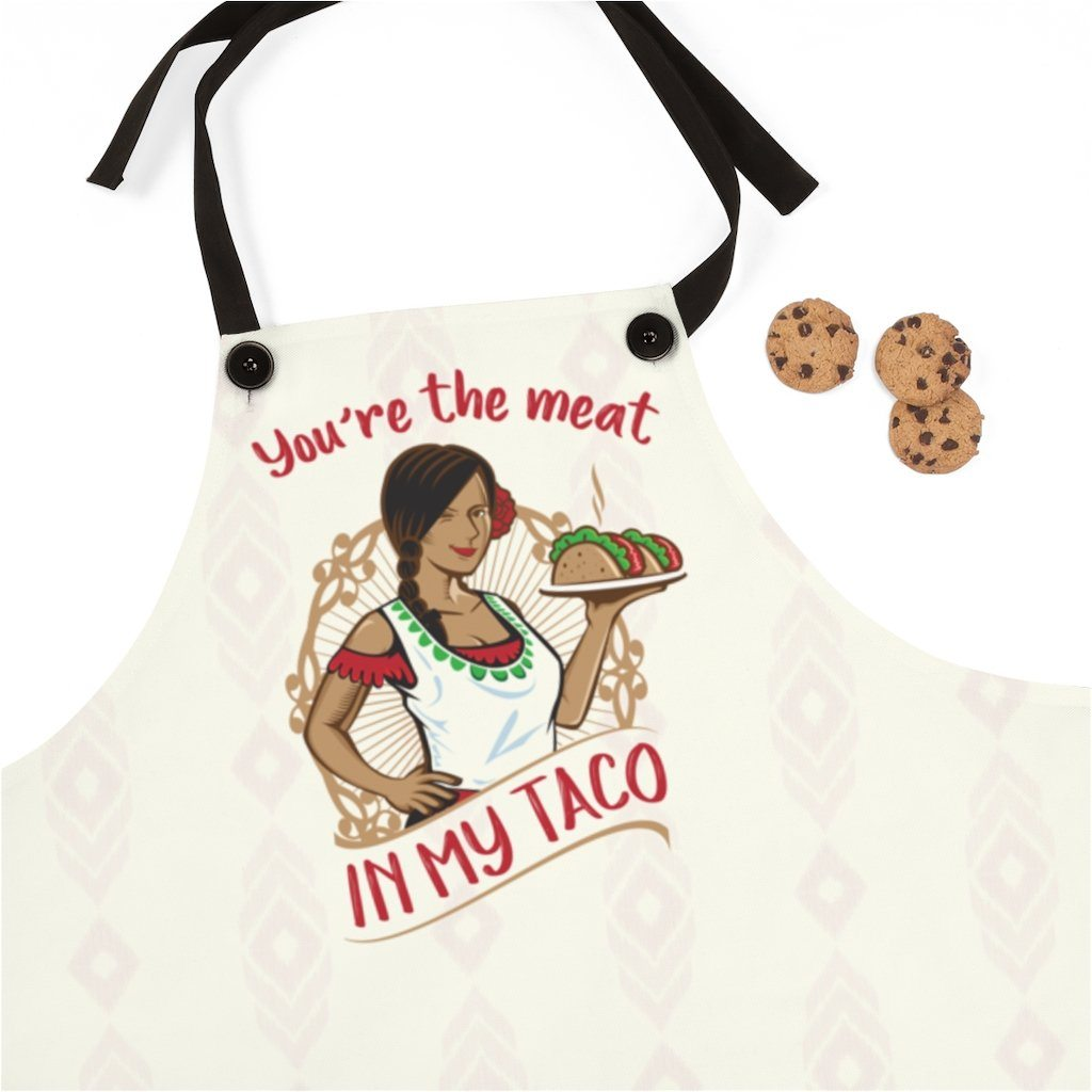 You Re The Meat In My Taco Made In The Usa Apron Slightly Rude