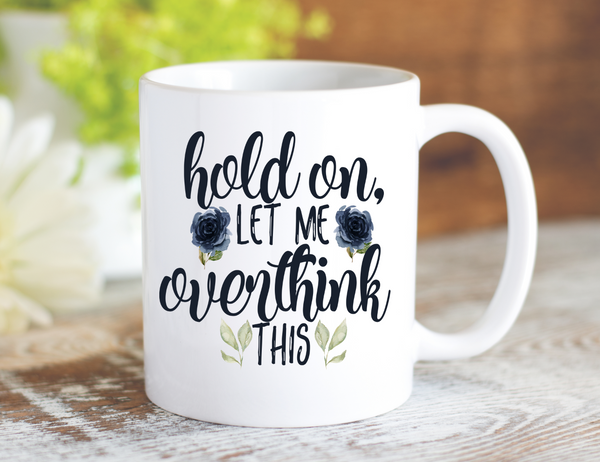Let me Overthink This Mug - Dishwasher Safe