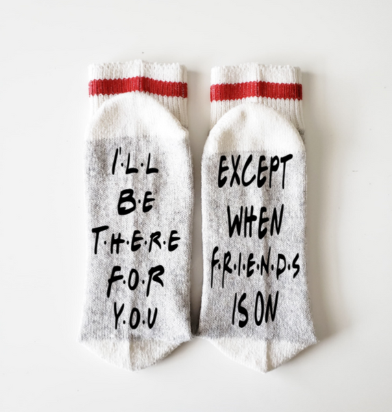 Friends Socks - I'll be there for you