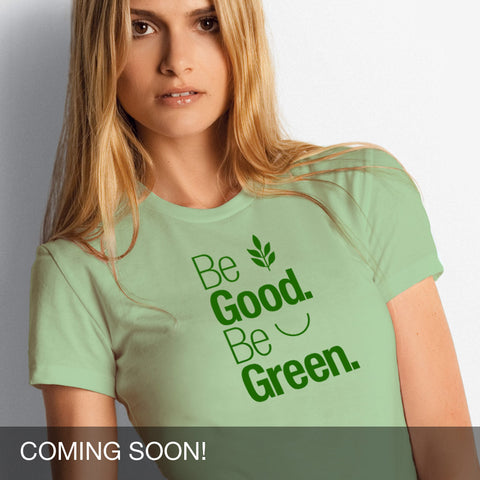 Be Good Be Green Unisex T-Shirt/Coming Soon - Progresswear