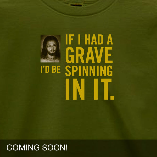 If I Had a Grave I'd Be Spinning In It Unisex funny Jesus T-Shirt from Progresswear.com