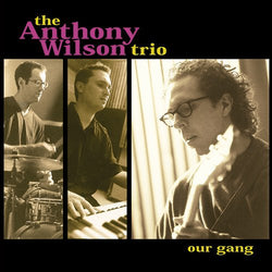 The Anthony Wilson Trio ‎– Our Gang