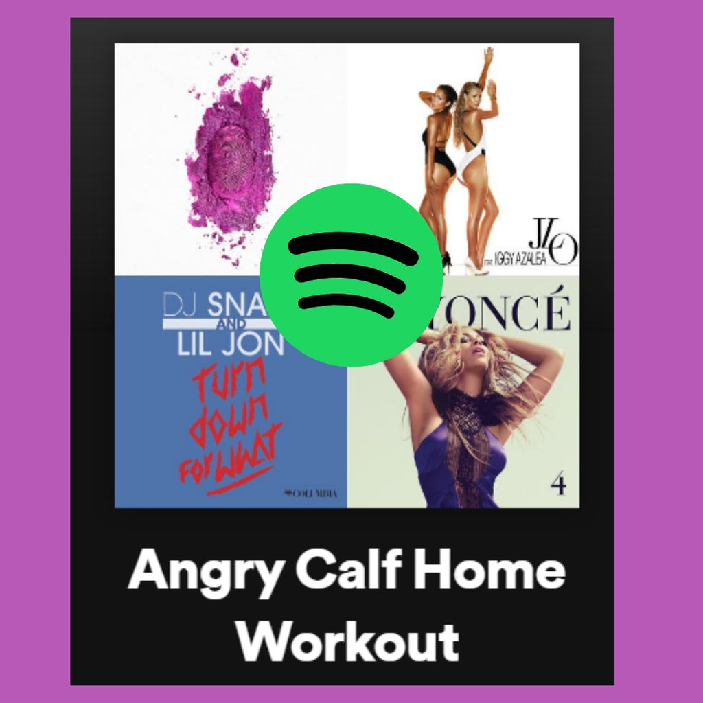 Check Out the Angry Calf Home Workout Playlist on Spotify!