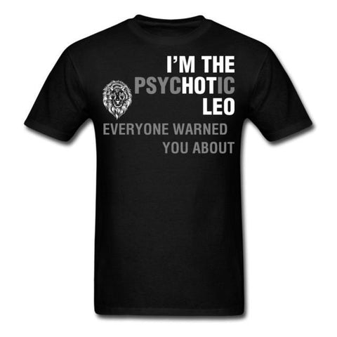 I'm the Psychotic Leo Everyone Warned You About T-Shirt - Her Majesty's Goods