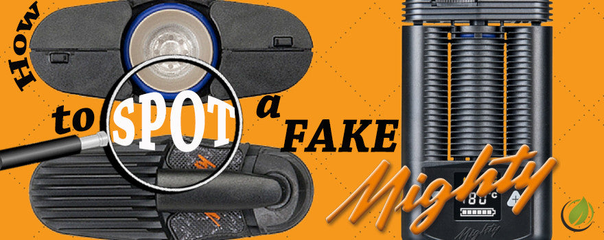 how to find a fake Mighty vaporizer