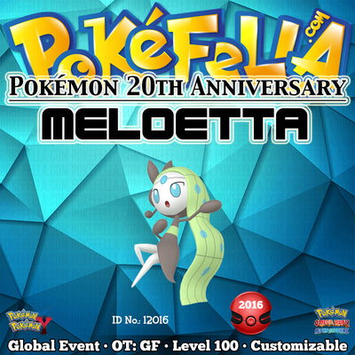 Pokémon 20th Anniversary Meloetta • OT: GF • ID No. 12016 •  2016 Event