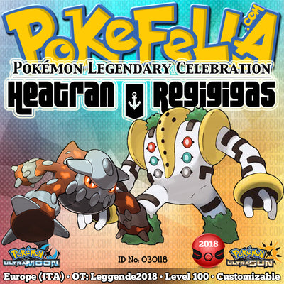 Heatran & Regigigas • OT: Leggende2018 • ID No. 030118 • Level 100 • Pokémon Ultra Sun & Ultra Moon Pokémon Legendary Celebration Distribution 2018