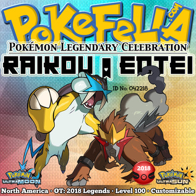 Raikou & Entei • OT: 2018 Legends • ID No. 042218 • Level 100 • Pokémon Ultra Sun & Moon Pokémon Legendary Celebration Distribution 2018