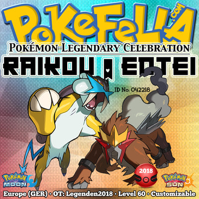 Raikou & Entei • OT: Legenden2018 • ID No. 042218 • Level 60 • Pokémon Sun & Moon  Pokémon Legendary Celebration Distribution 2018