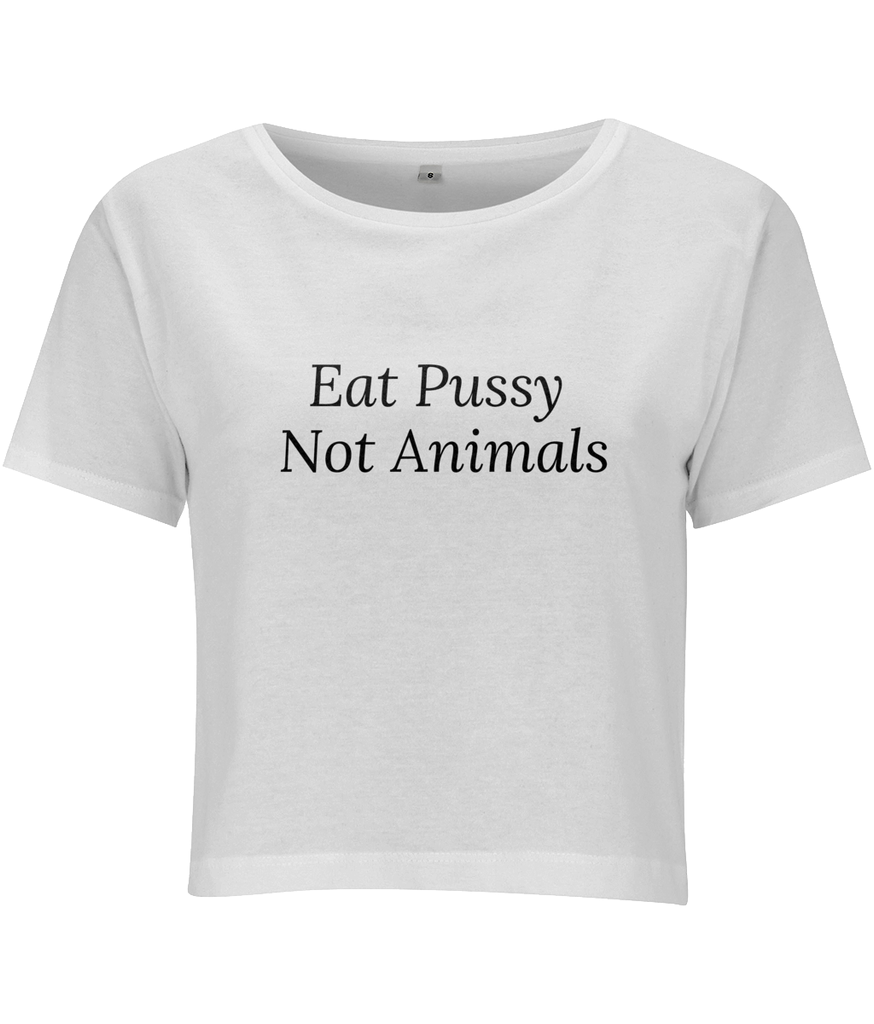 Eat Pussy Not Animals - Women's Cropped T-shirt