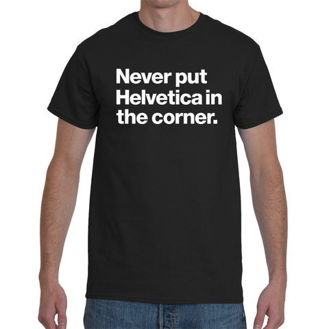 FONT STUFF - Never-put-helvitica-in-thecorner-black