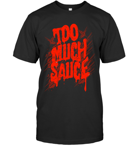 Too Much Sauce Shirt