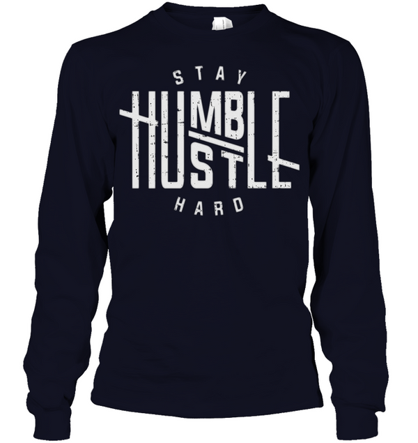Stay humble hard