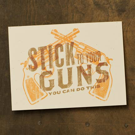 Stick to Your Guns, You Can Do This - Greeting Card